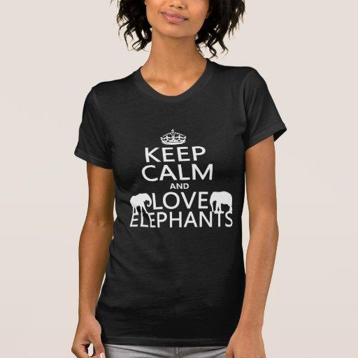 Keep Calm and Love Elephants (any color) T Shirts
