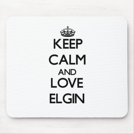 Keep Calm and love Elgin Mouse Pad