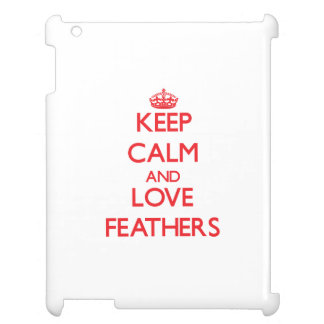 Keep calm and love Feathers iPad Cover