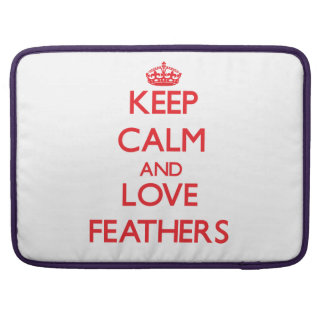 Keep calm and love Feathers Sleeve For MacBook Pro