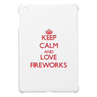 Keep calm and love Fireworks Cover For The iPad Mini