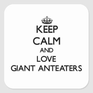 Keep calm and Love Giant Anteaters Square Sticker