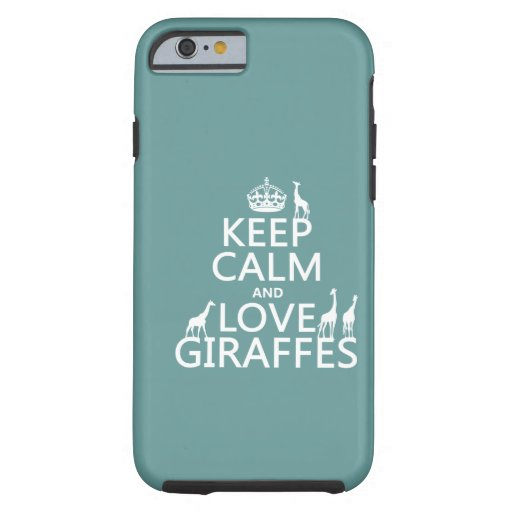 Keep Calm and Love Giraffes (any color) iPhone 6 Case