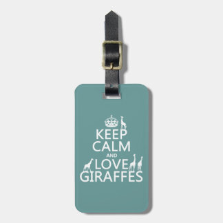 Keep Calm and Love Giraffes (any color) Luggage Tag