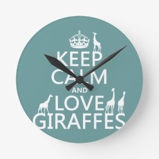 Keep Calm and Love Giraffes (any color) Round Clock