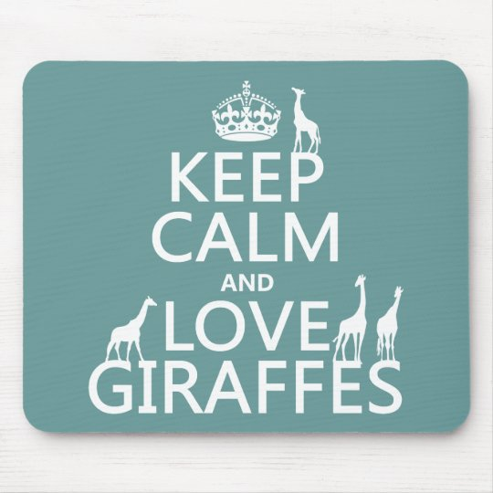 Keep Calm and Love Giraffes (any colour) Mouse Mat