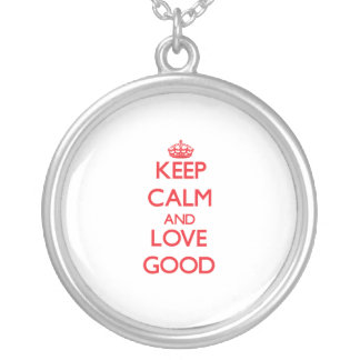 Keep calm and love Good Necklaces