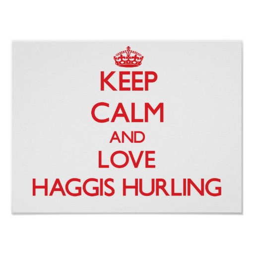Keep calm and love Haggis Hurling Poster