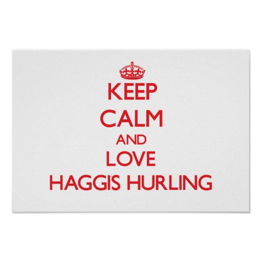 Keep calm and love Haggis Hurling Posters