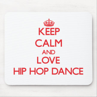Keep calm and love Hip Hop Dance Mouse Pads