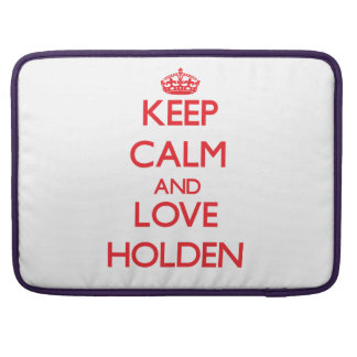 Keep calm and love Holden Sleeve For MacBooks