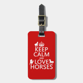 Keep Calm and Love Horses - all colors Bag Tag