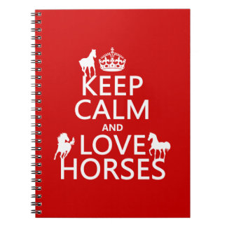 Keep Calm and Love Horses - all colors Notebooks