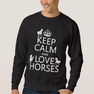 Keep Calm and Love Horses - all colors Sweatshirt