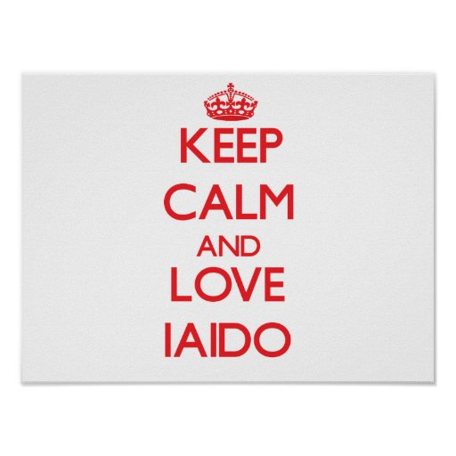 Keep calm and love Iaido Posters
