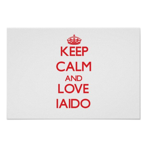 Keep calm and love Iaido Print