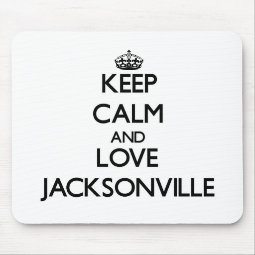 Keep Calm and love Jacksonville Mousepads