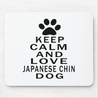 Keep Calm And Love Japanese Chin Dog Mouse Pad