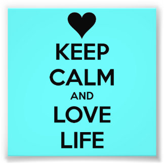 Keep Calm and Love Life - Seafoam Green Poster Photographic Print