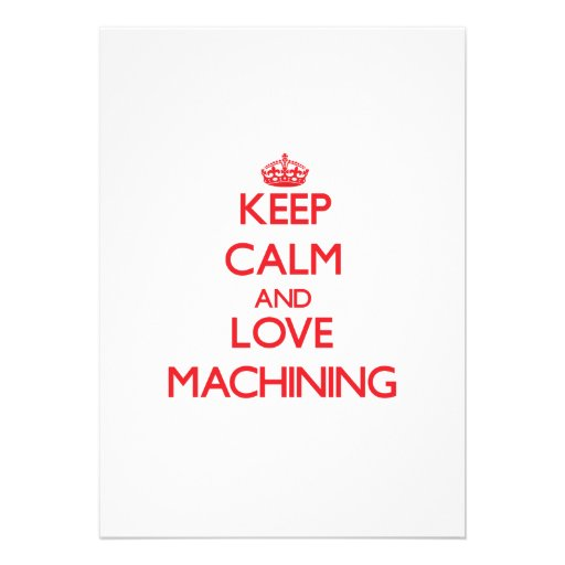 Keep calm and love Machining Personalized Invites