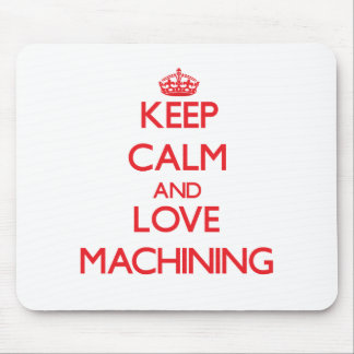 Keep calm and love Machining Mouse Pads