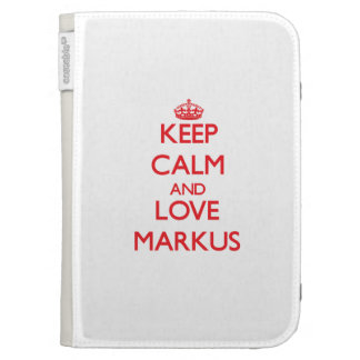Keep Calm and Love Markus Cases For The Kindle