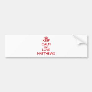 Keep calm and love Matthews Bumper Stickers