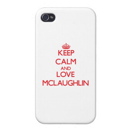 Keep calm and love Mclaughlin iPhone 4 Cases