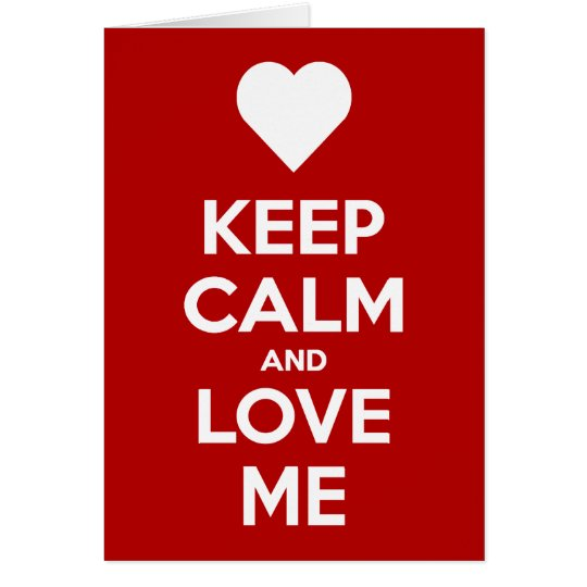 Keep Calm And Love Me Greeting Card