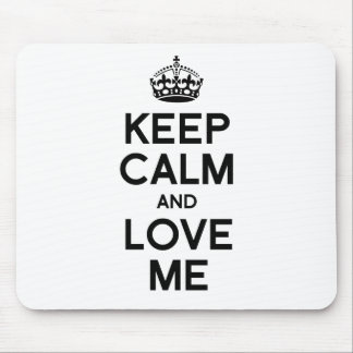KEEP CALM AND LOVE ME MOUSEPADS
