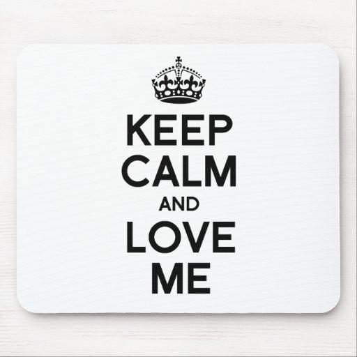 KEEP CALM AND LOVE ME MOUSEPADS