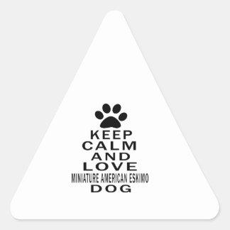 Keep Calm And Love MINIATURE AMERICAN ESKIMO Dog Triangle Sticker