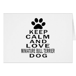 Keep Calm And Love Miniature Bull Terrier Dog Greeting Cards
