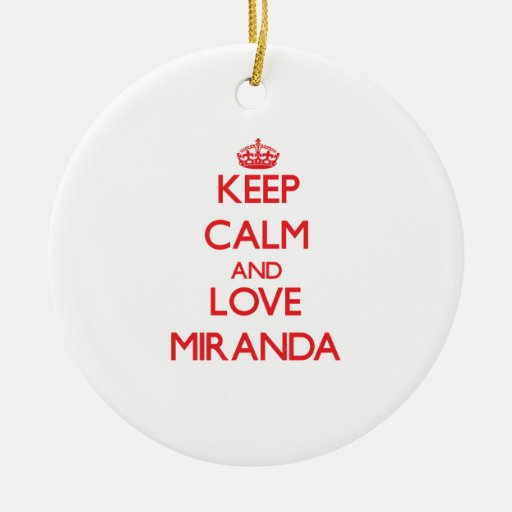 Keep calm and love Miranda Ornaments
