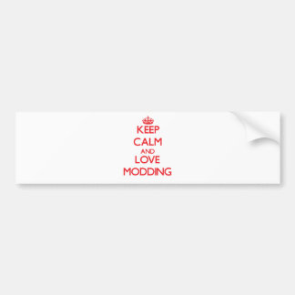 Keep calm and love Modding Bumper Stickers