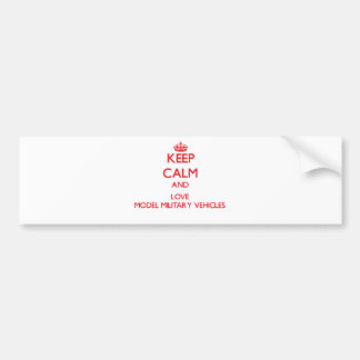 Keep calm and love Model Military Vehicles Bumper Stickers
