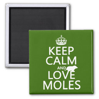 Keep Calm and Love Moles (any background color) Magnet
