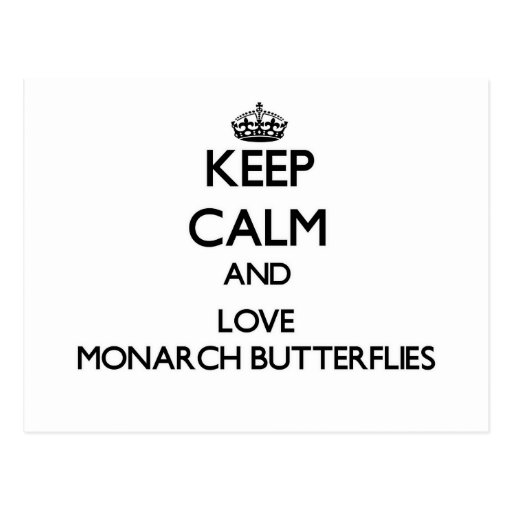 Keep calm and Love Monarch Butterflies Post Card