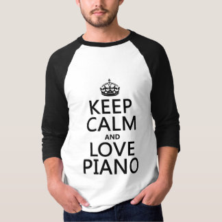 Keep Calm and Love Piano (any background color) T-Shirt