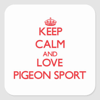Keep calm and love Pigeon Sport Square Stickers