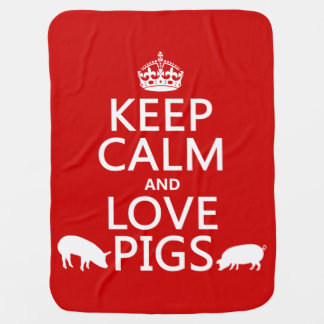 Keep Calm and Love Pigs (all colours) Baby Blanket