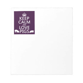 Keep Calm and Love Pigs (all colours) Notepad