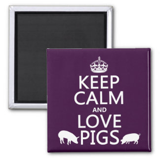 Keep Calm and Love Pigs (all colours) Square Magnet