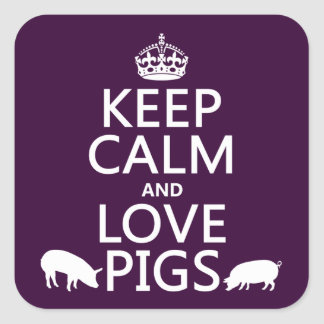 Keep Calm and Love Pigs (all colours) Square Sticker
