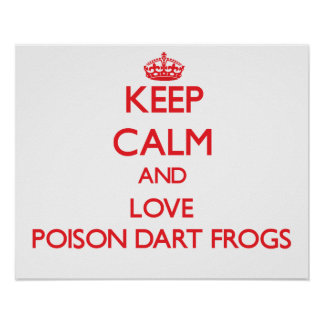 Keep calm and love Poison Dart Frogs Posters
