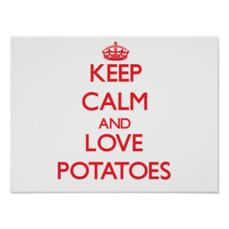 Keep calm and love Potatoes Posters