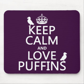 Keep Calm and Love Puffins (any background color) Mouse Mat