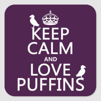 Keep Calm and Love Puffins (any background color) Square Sticker