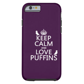Keep Calm and Love Puffins (any background color) Tough iPhone 6 Case