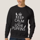 Keep Calm and Love Puffins (any background colour) Sweatshirt